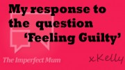 My response to the question 'Feeling Guilty'